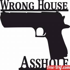 download Wrong House asshol Gun Sign free ready for cut